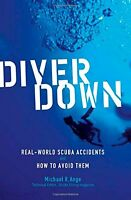 Diver Down: Real-World SCUBA Accidents and How to Avoid Them New Paperback Book