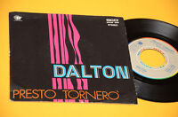 "I DALTON 7"" 45 PRESTO TORNERO' 1°ST ORIG ITALY PROG 1979 NM ! TOP COLLECTORS"