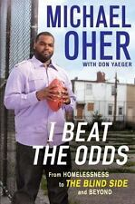 I Beat the Odds: From Homelessness, to The Blind Side, and Beyond, Michael Oher,