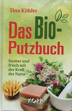 DAS BIO-PUTZBUCH - Putzen und pflegen mit der Kraft der Natur - Tina Köhler NEU