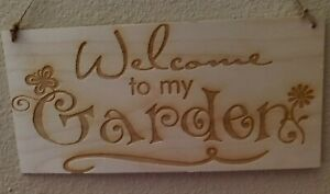 WELCOME TO MY GARDEN  WOOD  ENGRAVED SIGN