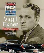 VIRGIL EXNER- VISIONEER: THE OFFICIAL BIOGRAPHY OF VIRGIL M. EXNER