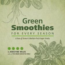 Green Smoothies for Every Season: A Year of Farmers Market?Fresh Super Drinks by