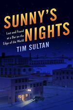 Sunny's Nights: Lost & Found at a Bar on the Edge of the World by Tim Sultan NEW