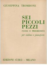 Giuseppina Trombone: 6 Piccoli Pezzi Facili e Prog. Per Violino e Pianoforte Cur