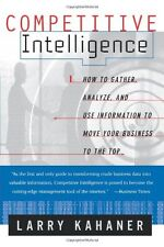 Competitive Intelligence : How to Gather, Analyze, and Use Information to Move Y