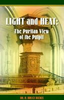 Light and Heat: The Puritan View of the Pulpit/The Focus of ... by Bickel, Bruce