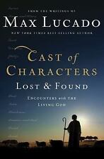 Cast of Characters: Lost and Found - Encounters with the Living God - Max Lucado