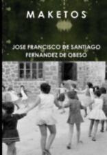 M a K e T o S by Jose Fra De Santiago Fernandez De Obeso (2014)