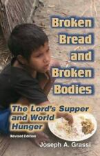Broken Bread and Broken Bodies: The Lord's Supper and World Hunger by Grassi, J