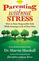 Parenting Without Stress: How to Raise Responsible Kids While Keeping a Life…