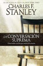 La Conversación Suprema : Comó Hablar Con Dios por Medio de la Oración by...