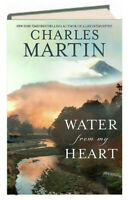 Water From My Heart : A Novel by Charles Martin (Hardcover)