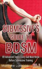 Submissive's Guide to BDSM Vol. 3: 89 Advanced Topics Every Sub Must Know Bef...