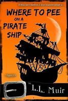 Where to Pee on a Pirate Ship, Paperback by Muir, L. L., Brand New, Free ship...