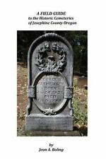 A Field Guide to the Historic Cemeteries of Josephine County Oregon by Jean a...