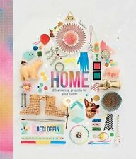 Home : 25 Amazing Projects for Your Home by Beci Orpin (2014, Hardcover)