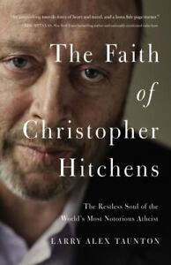 The Faith of Christopher Hitchens ,  by Larry Taunton. New by Nelson Press