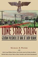 Lone Star Stalag: German Prisoners of War at Camp Hearne (Paperback or Softback)