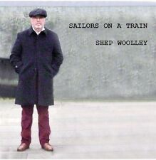 SHEP WOOLLEY – SAILORS ON A TRAIN (New & Sealed) CD