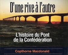 NEW D'une Rive A L'autre: L'histoire Du Pont De La Confederation