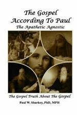 The Gospel According to Paul the Apathetic Agnostic : The Gospel Truth about...