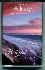 Pachelbel Forever by the Sea Cassette Tape,Music with Nature, Solitudes, NEW