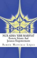 Nur Asma 'Sirr Marifiat: Esoteric Islamic And Javanese Empowerments