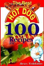 The Best Hot Dog 100 Recipes BW by Alexey Evdokimov (2014, Paperback)
