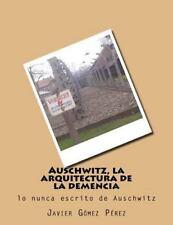 Auschwitz, la Arquitectura de la Demencia by Javier Perez (2014, Paperback)