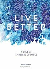 Live Better: A Book of Spiritual Guidance By Sophie Golding