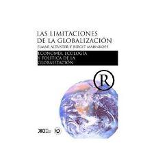 Las Limitaciones de la Globalización : Economía, Ecología y Política de la...
