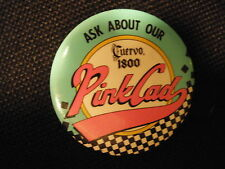"""CUERVO 1800 LIQUOR """"ASK FOR OUR CUERVO 1800 PINK CAD"""" 2-1/4"""" DIAMETER BUTTON/PIN"""
