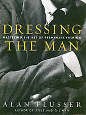 Dressing the Man: Mastering the Art of Permanent Fashion by Alan Flusser (Hardback, 2002)