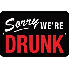 Sorry We're Drunk 8x12 metal sign - perfect for the garage / man cave