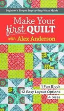 Make Your First Quilt with Alex Anderson: Beginner's Simple Step-by-Step Visual