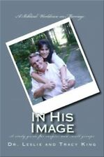 In His Image : A Biblical Worldview on Marriage by Leslie King and Tracy King...