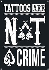 TATTOOS ARE NOT A CRIME, BODY ART,RETRO,ENAMEL,VINTAGE STYLE METAL SIGN,686