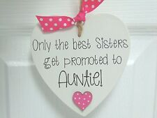 Handmade Wooden Plaque 'Only the best Sisters get promoted to Auntie' Gift Heart