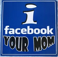 """I Facebook Your Mom"" vinyl sticker (party/tailgate/humor)"