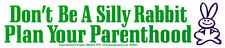 Don't Be A Silly Rabbit, Plan Your Parenthood - Bumper Sticker / Decal