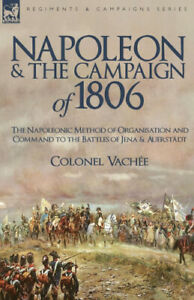 Napoleon and the Campaign of 1806: The Napoleonic Method of Organisation and