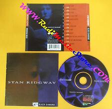 CD STAN RIDGWAY Black Diamond 1995 Us BIRDCAGE SRDI 11007 no lp mc dvd (CS61)