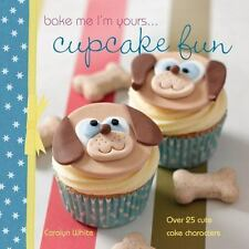 Bake Me I&#39m Yours...: Bake Me I'm Yours... Cupcake Fun : Over 25 Cute Cake Ch