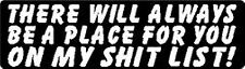 THERE WILL ALWAYS BE A PLACE FOR YOU ON MY $HIT LIST HELMET STICKER