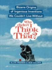 Why Didn't I Think of That: Bizarre Origins of Ingenious Inventions We-ExLibrary