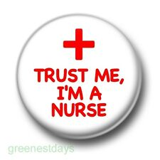 Trust Me I'm A Nurse 1 Inch / 25mm Pin Button Badge Naughty Flirty Hen Night Fun