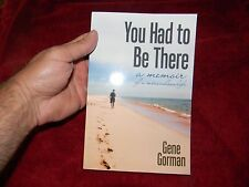 You Had to Be There : A Memoir by Gene Gorman (2014, Paperback)