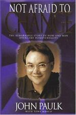 Not Afraid to Change: The Remarkable Story of How One Man Overcame Homosexuality