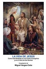 La Vida de Jesús : Una compilación de los Cuatro Evangelios y el Libro de los...